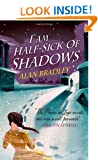 I Am Half-Sick of Shadows: A Flavia de Luce Mystery