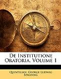 img - for De Institutione Oratoria, Volume 1 (Latin Edition) book / textbook / text book