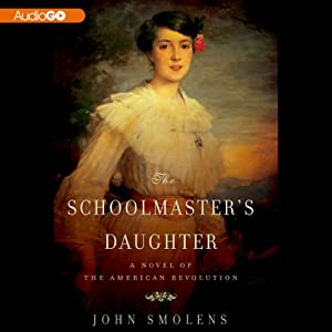 The Schoolmaster's Daughter: A Novel of the American Revolution | [John Smolens]