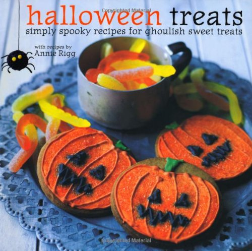 Halloween Treats: Simply Spooky Recipes for Ghoulish Sweet Treats by Annie Rigg