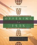Offering To Isis: Knowing The Goddess Through Her Sacred Symbols (0738707058) by Forrest, Isidora M.