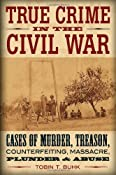 True Crime in the Civil War: Cases of Murder,Treason,Counterfeiting,Massacre,Plunder & Abuse: Tobin T. Buhk: 9780811710190: Amazon.com: Books