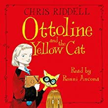 Ottoline and the Yellow Cat (       UNABRIDGED) by Chris Riddell Narrated by Ronni Ancona