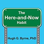 The Here-and-Now Habit: How Mindfulness Can Help You Break Unhealthy Habits Once and for All | Hugh G. Byrne PhD