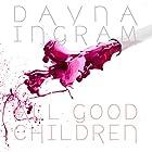 All Good Children Hörbuch von Dayna Ingram Gesprochen von: Samantha McManus