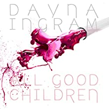 All Good Children Audiobook by Dayna Ingram Narrated by Samantha McManus