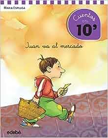 Cuentos en 10 minutos: JUAN VA AL MERCADO: María Espluga Solé