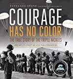 Courage Has No Color, The True Story of the Triple Nickles: America's First Black Paratroopers (Ala Notable Children's Books. Older Readers)