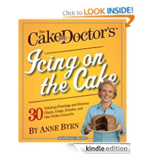 The Cake Mix Doctor's Icing On the Cake: 30 Fabulous Frostings and Glorious Glazes, Icings, Drizzles, and One Perfect Ganache: A Workman Short (Workman Shorts)