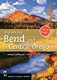 Day Hiking Bend and Central Oregon: Mount Jefferson, Sisters, Cascade Lake