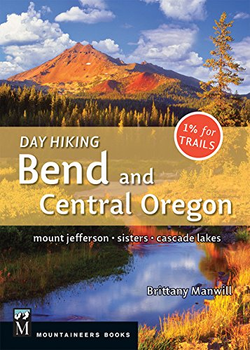 Day Hiking Bend and Central Oregon: Mount Jefferson, Sisters, Cascade Lake (Hiking Central Cascades compare prices)