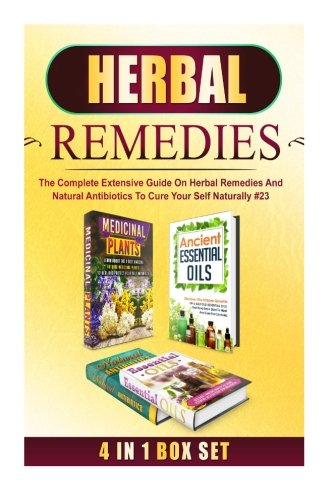 Herbal Remedies: The Complete Extensive Guide On Herbal Remedies And Natural Antibiotics To Cure Your Self Naturally #23 (Herbal Remedies, Natural ... Herbal Remedies Box Set) (Volume 23) PDF