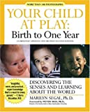 Your Child at Play: Birth to One Year : Discovering the Senses and Learning About the World (Your Child at Play Series) (1557043345) by Segal, Marilyn