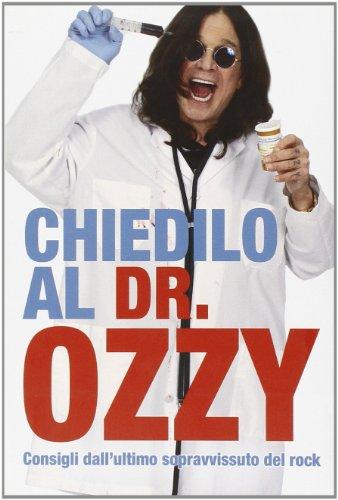 Chiedilo al Dr. Ozzy. Consigli dall'ultimo sopravvissuto del rock