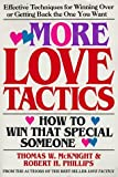 More Love Tactics: How to Win That Special Someone by McKnight, Thomas W., Phillips, Robert H. (2000) Mass Market Paperback