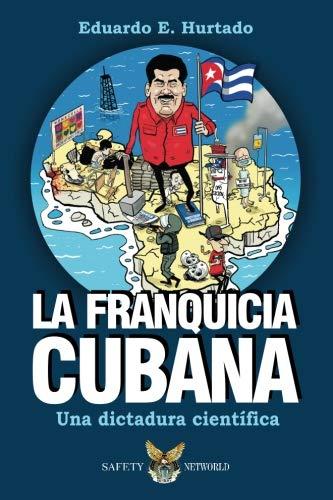 La franquicia cubana una dictadura científica Libertad  [Hurtado, Eduardo E] (Tapa Blanda)