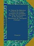 Le Talmud De Babylone Traduit En Langue Française Et Complété Par Celui De Jérusalem Et Par D'autres Monumens De L'antiquité Judaïque...