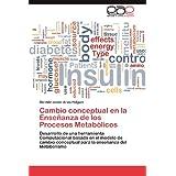 Cambio conceptual en la Enseñanza de los Procesos Metabólicos: Desarrollo de una herramienta Computacional basada...