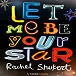 Let Me Be Your Star | Rachel Shukert