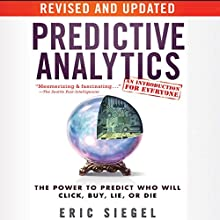 Predictive Analytics: The Power to Predict Who Will Click, Buy, Lie, or Die, Revised and Updated Audiobook by Eric Siegel Narrated by Steven Menasche