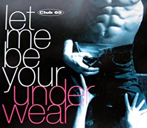 Club 69 - Let Me Be Your Underwear
