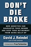 Dont Die Broke: How Annuities Can Guarantee Your Income and Keep Your Retirement from Going Belly-Up
