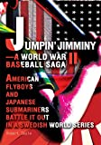 img - for Jumpin' Jimminy-A World War II Baseball Saga: American Flyboys and Japanese Submariners Battle it Out in a Swedish World Series book / textbook / text book