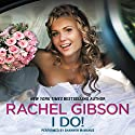 I Do! Audiobook by Rachel Gibson Narrated by Shannon McManus