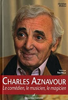 Charles Aznavour  : le comédien, le musicien, le magicien, Dureau, Christian