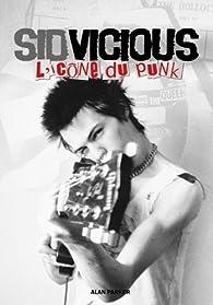 Sid Vicious : L'ic�ne du punk par Alan Parker