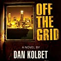 Off the Grid (       UNABRIDGED) by Dan E. Kolbet Narrated by Kris Koscheski