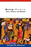 Being Human: Race, Culture, and Religion (0800637577) by Dwight N. Hopkins