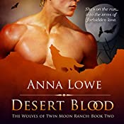 Desert Blood: The Wolves of Twin Moon Ranch, Book 2 | Anna Lowe