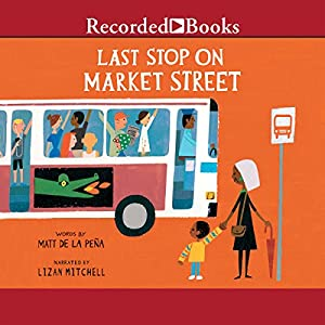 Last Stop on Market Street Audiobook by Matt De La Pena Narrated by Lizan Mitchell