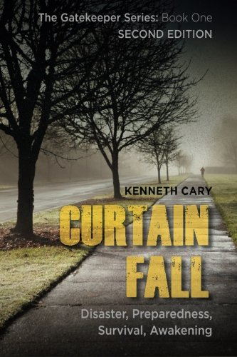 Curtain Fall: Second Edition, Disaster, Preparedness, Survival, Awakening (The Gatekeeper) (Volume 1)