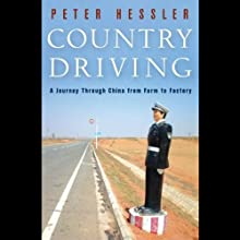 Country Driving: A Journey Through China from Farm to Factory (       UNABRIDGED) by Peter Hessler Narrated by Peter Berkrot