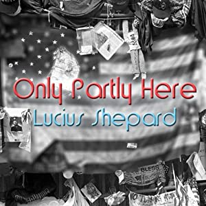 Only Partly Here | [Lucius Shepard]