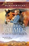 The Outlaw's Bride (Love Inspired Historical) (0373828438) by Palmer, Catherine