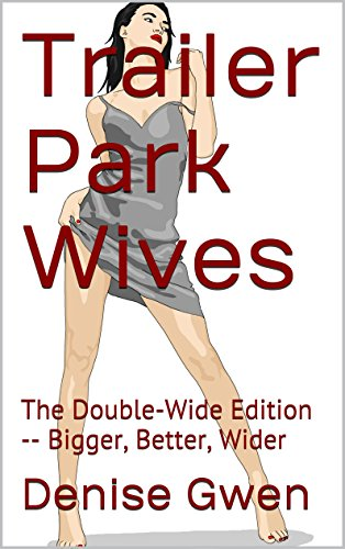 Trailer Park Wives: The Double-Wide Edition -- Bigger, Better, Wider (The Trailers Wife compare prices)