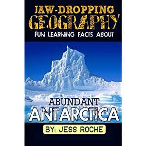 Jaw- Dropping Geography: Fun Learning Facts About ABUNDANT ANTARCTICA: Illustrated Fun Learning For Kids (Volume 1)