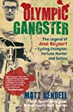 Olympic Gangster: The Legend of Jose Beyaert-Cycling Champion, Fortune Hunter and Outlaw