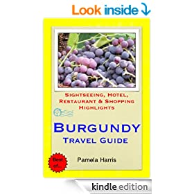 Burgundy, France Travel Guide - Sightseeing, Hotel, Restaurant & Shopping Highlights (Illustrated)