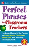 Perfect phrases for classroom teachers :  hundreds of ready-to-use phrases for parent-teacher conferences, report cards, ieps, and other school documents /