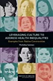 Leveraging Culture to Address Health Inequalities:: Examples from Native Communities: Workshop Summary