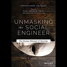 Unmasking the Social Engineer: The Human Element of Security (       UNABRIDGED) by Christopher Hadnagy, Paul F. Kelly, Paul Ekman Narrated by Christopher Hadnagy