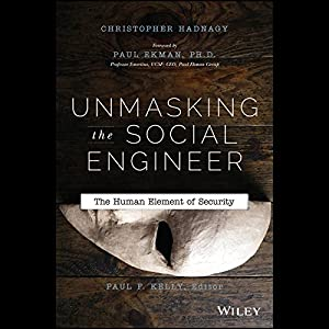 Unmasking the Social Engineer: The Human Element of Security | [Christopher Hadnagy, Paul F. Kelly, Paul Ekman]