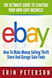 Ebay Selling: The Ultimate Guide To Starting Your Own Ebay Business - How To Make Money Selling Thrift Store And Garage Sale Finds (Ebay Business, Home Based Business, How To Make Money On Ebay)