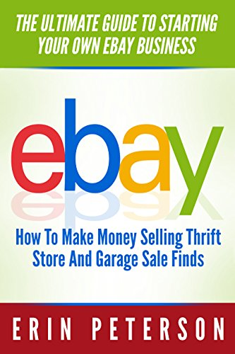 Ebay Selling: The Ultimate Guide To Starting Your Own Ebay Business - How To Make Money Selling Thrift Store And Garage Sale Finds (Ebay Business, Home Based Business, How To Make Money On Ebay) (Ebay Selling Guide compare prices)