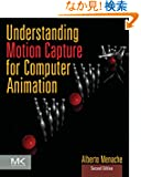 Understanding Motion Capture for Computer Animation, Second Edition (Morgan Kaufmann Series in Computer Graphics)