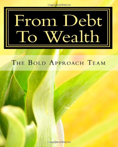 From Debt To Wealth: Get out of Debt, Repair your Credit, and Accumulate Wealth!